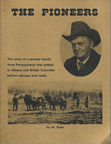The Pioneers The Story of a pioneer family from Pennsylvania that settled in Alberta