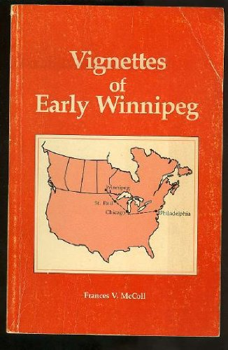 VIGNETTES OF EARLY WINNIPEG 1912 - 1926: McColl, Frances V.
