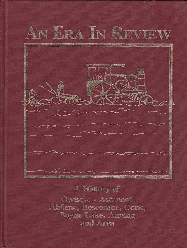 9780889254466: An Era In Review, A History of Owlseye - Ashmont Abilene, Boscombe, Cork, Boyne Lake, Anning and Area (Near St. Paul, Alberta, Canada