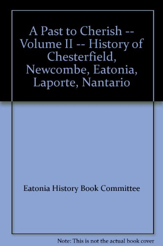 A Past to Cherish -- Volume II -- History of Chesterfield, Newcombe, Eatonia, Laporte, Mantario: ...