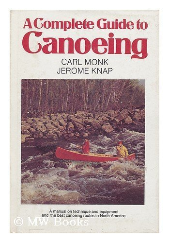 9780889320239: A complete guide to canoeing: A manual on technique and equipment and the best canoeing routes in North America