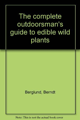 The Complete Outdoorsman's Guide To Edible Wild: Berglund, Berndt ;