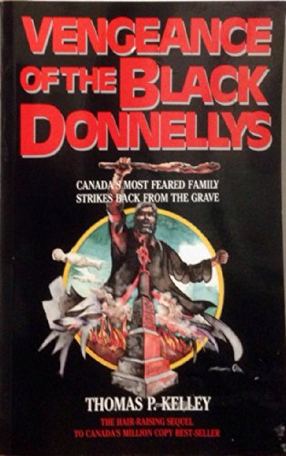 Vengeance of the Black Donnellys (0889321361) by Kelley, Thomas P