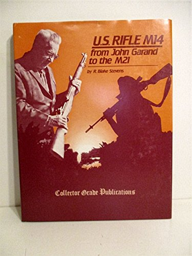 U.S. Rifle M14: From John Garand to the M21 (0889350183) by R. Blake Stevens