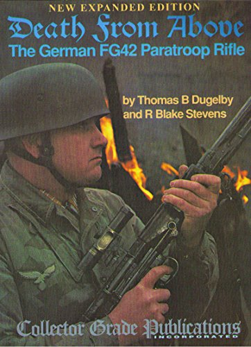 Death from Above. the German FG42 Paratroop Rifle.: Dugelby, Thomas B. and, Stevens, R. Blake