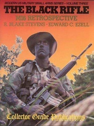 9780889351158: The Black Rifle: M16 Retrospective (Modern US Military Small Arms Series- Volume Three)
