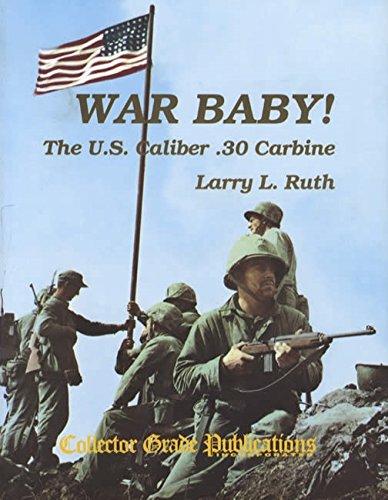War Baby! The U.S. Caliber .30 Carbine, Vol. 1: Ruth, Larry L.