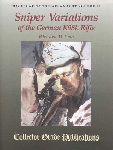 Backbone of the Wehrmacht, Vol. II: Sniper Variations of the German K98k Rifle: Richard D. Law