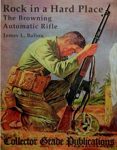 ROCK IN A HARD PLACE: THE BROWNING: Ballou, James L.