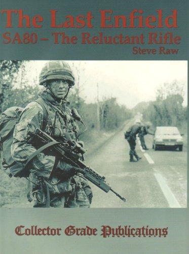 Last Enfield - SA80: The Reluctant Rifle: Steve Raw,R.Blake Stevens