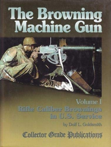 THE BROWNING MACHINE GUN, VOLUME IV: SEMPER FI FIFTY!: Iannamico, Frank and Goldsmith, Dolf L.