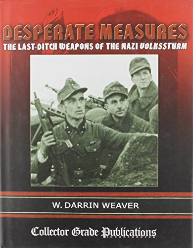 9780889353725: Desperate Measures - The Last-Ditch Weapons of the Nazi Volkssturm