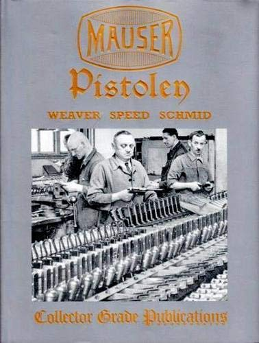 Mauser Pistolen: Development and Production, 1877-1946: W. DARRIN WEAVER; JON SPEED; WALTER SCHMID