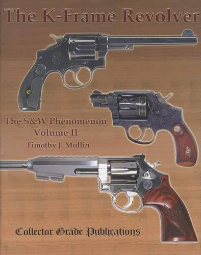 9780889355774: By Timothy J. Mullin The K-Frame Revolver: the S & W Phenomenon, Volume II (1st First Edition) [Hardcover]