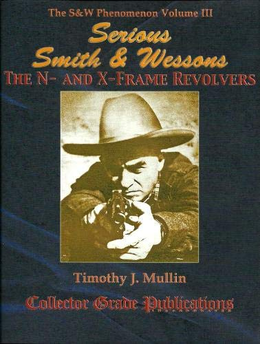 9780889355798: Serious Smith & Wessons the N- and X-Frame Revolvers (The S&W Phenomenon)