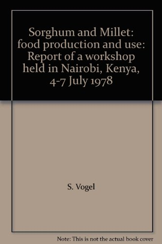 Sorghum and Millet: food production and use: Report of a workshop held in Nairobi, Kenya, 4-7 July ...