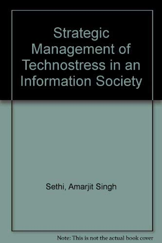 Strategic Management of Technostress in an Information Society (9780889370128) by Amarjit Singh Sethi; Denis H. Caro; Randall S. Schuler