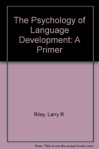 The Psychology of Language Development: A Primer: Riley, Larry R.