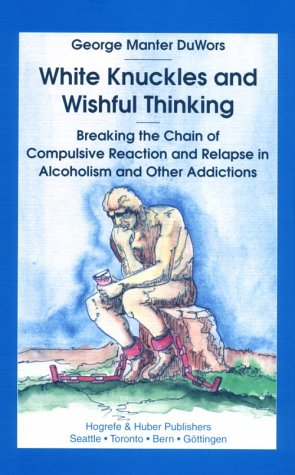 9780889370920: White Knuckles and Wishful Thinking : Learning from the Moment of Relapse in Alcoholism and Other Addictions