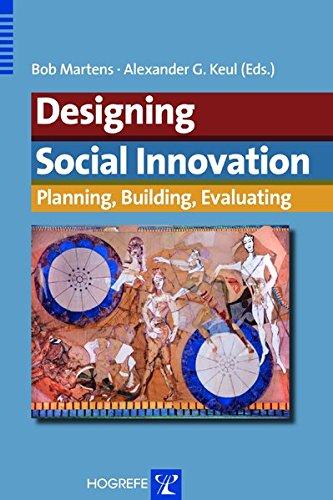Designing Social Innovation: Planning, Building, Evaluating: Bob Martens, Alexander G. Keul