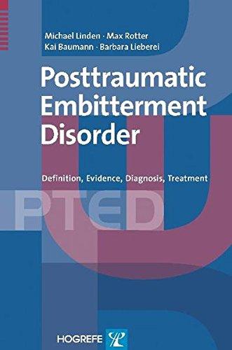 The Posttraumatic Embitterment Disorder: Definition, Evidence, Diagnosis,: Lieberei, Barbara, Baumann,