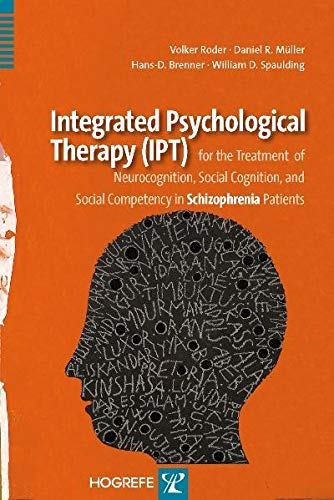 9780889373891: Integrated Psychological Therapy IPT for the Treatment of Neurocognition, Social Cognition, and Social Competency in Schizophrenia Patients