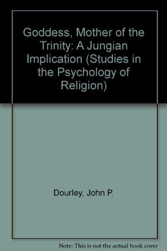 9780889462441: The Goddess, Mother of the Trinity: A Jungian Implication (Studies in the Psychology of Religion)