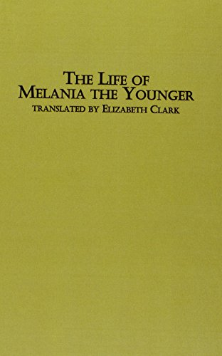 The Life of Melania, the Younger: Gerontius;Translated By Elizabeth A. Clark