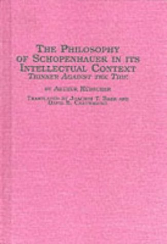 9780889467873: The Philosophy of Schopenhauer in Its Intellectual Context: Thinker Against the Tide (Studies in German Thought and History, Vol 11)