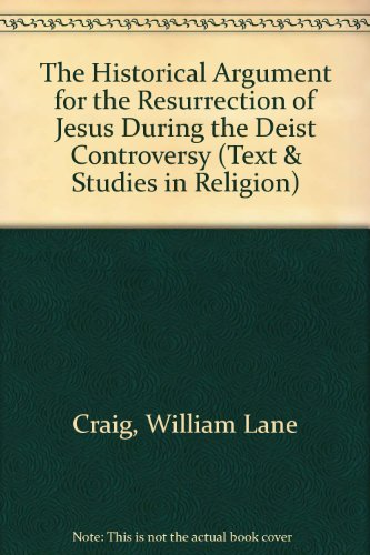 9780889468115: The Historical Argument for the Resurrection of Jesus During the Deist Controversy (Text & Studies in Religion)