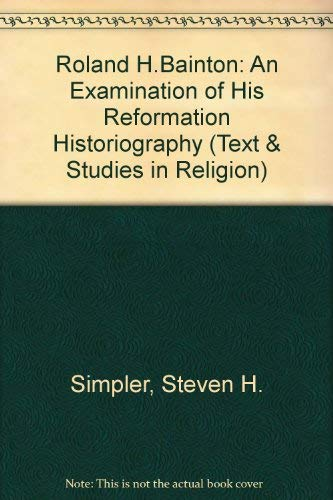 9780889468122: Roland H Bainton: An Examination of His Reformation Historiography (Texts & Studies in Religion)