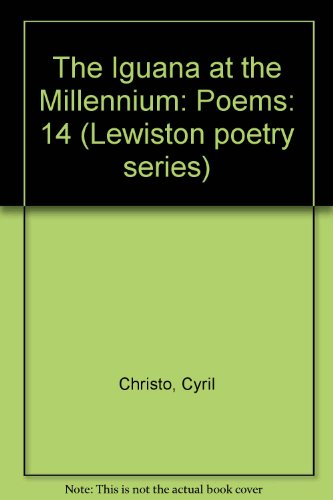 The Iguana at the Millennium : Poems (Lewiston Poetry Series;,Vol 14): Christo, Cyril