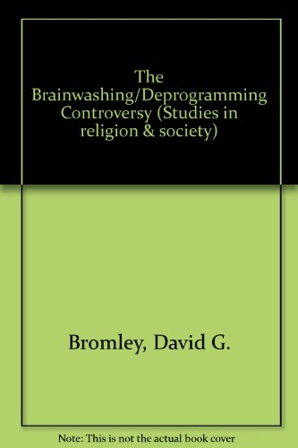 9780889468689: Brainwashing Deprogramming Controversy: Sociological, Psychological, Legal, and Historical Perspectives (Studies in religion and society)