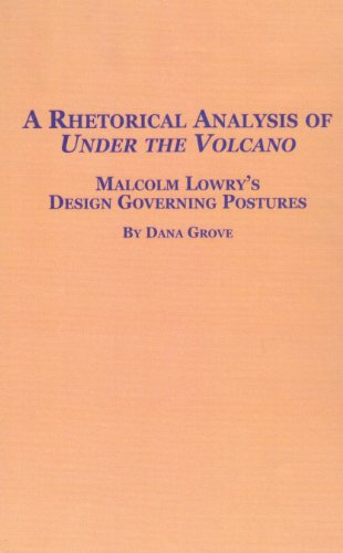9780889469297: A Rhetorical Analysis of Under the Volcano: Malcolm Lowry's Design Governing Postures