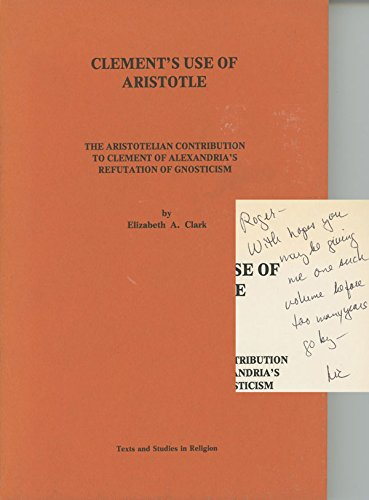 Clement's Use of Aristotle: The Aristotelian Contribution to Clement of Alexandria's ...