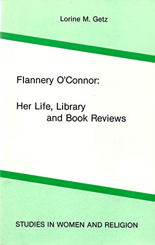 9780889469976: Flannery O'Connor: Her Life, Library and Book Reviews (Women and Religion)