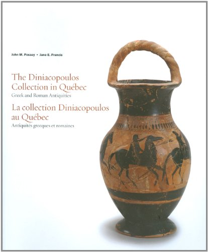 The Diniacopoulos Collection in Quebec: Greek and Roman Antiquities: Fossey, John M.; Francis, Jane...