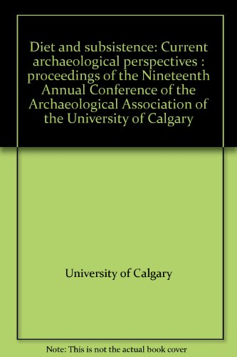 9780889531024: Diet and subsistence: Current archaeological perspectives : proceedings of the nineteenth annual conference