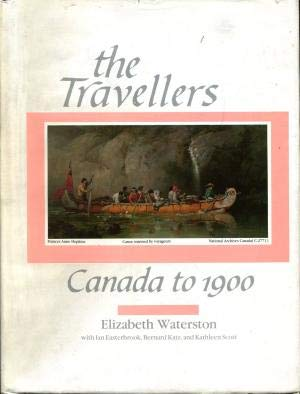 The travellers--Canada to 1900 An annotated bibliography of works published in English from 1577: ...