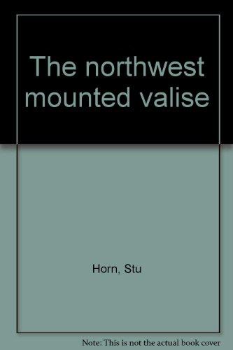 9780889560031: The northwest mounted valise