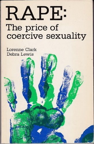 Rape: The Price of Coercive Sexuality: Clark, Lorenne