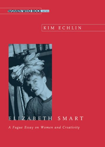 9780889614420: Elizabeth Smart: A Fugue Essay on Women and Creativity (Women Who Rock)