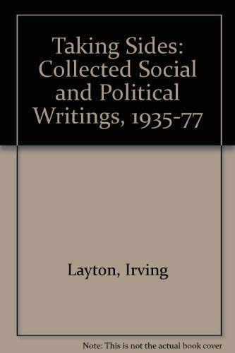 Taking Sides: The Collected Social and Political Writings of Irving Layton