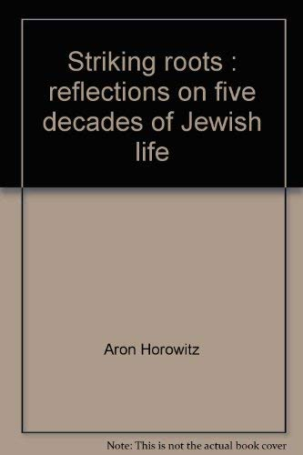 Striking roots: Reflections on five decades of Jewish life: Horowitz, Aron