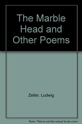 The Marble Head and Other Poems: Ludwig Zeller