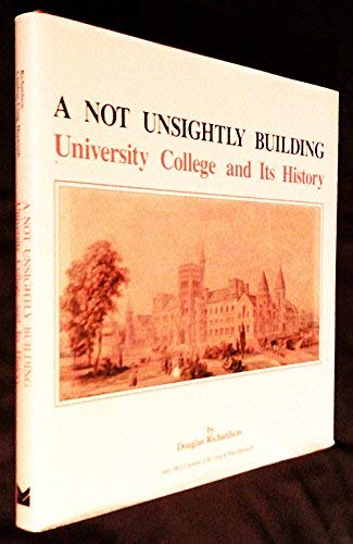 A Not Unsightly Building : University College and Its History: Mosaic Press