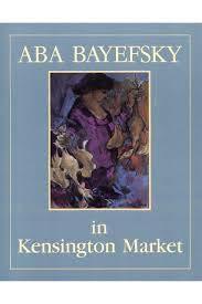 9780889625068: Aba Bayefsky In Kensington Market