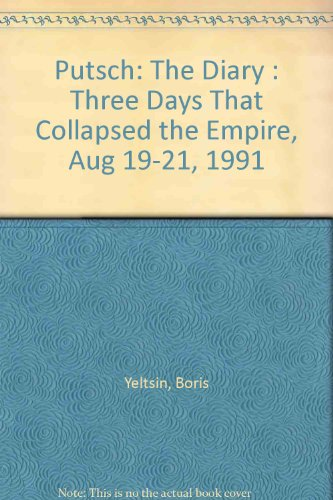 Putsch: The Diary Three Days That Collapsed the Empire, Aug 19-21, 1991
