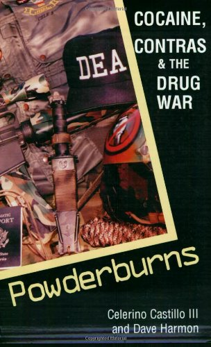Powderburns : Cocaine, Contras & The Drug War: Castillo, Celerino; Harmon, Dave
