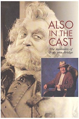 Also in the Cast: The Memoirs of Tony Van Bridge: Bridge, Tony Van